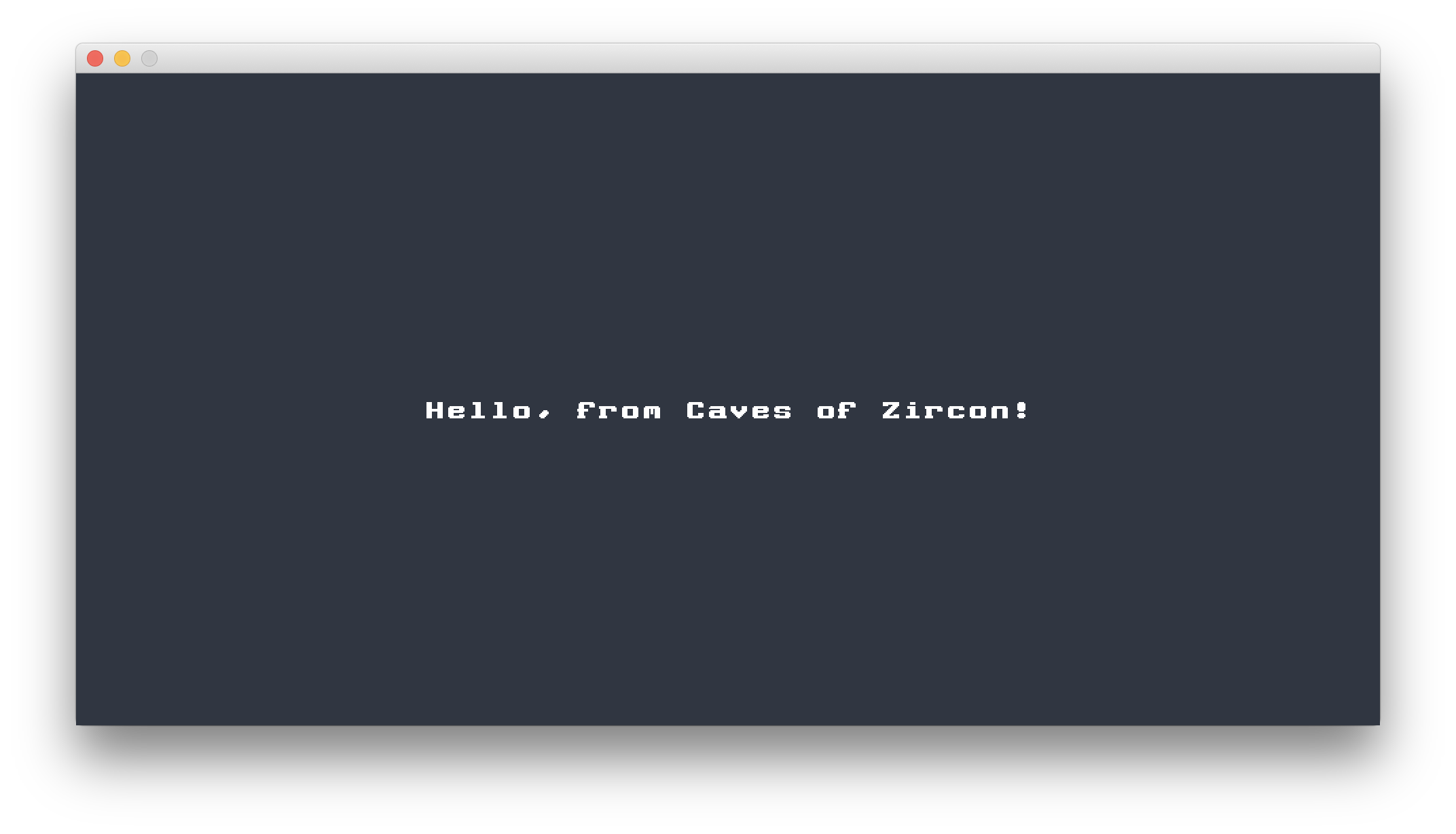 Hello, from Caves of Zircon